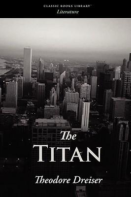 Theodore Dreiser - The Titan