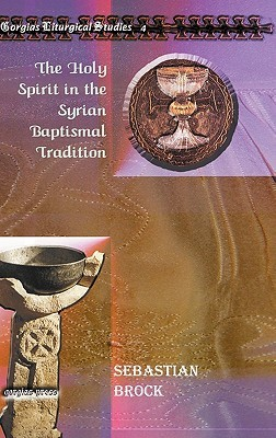 The Holy Spirit in the Syrian Baptismal Tradition the Holy Spirit in the Syrian Baptismal Tradition the Holy Spirit in the Syrian Baptismal Tradition