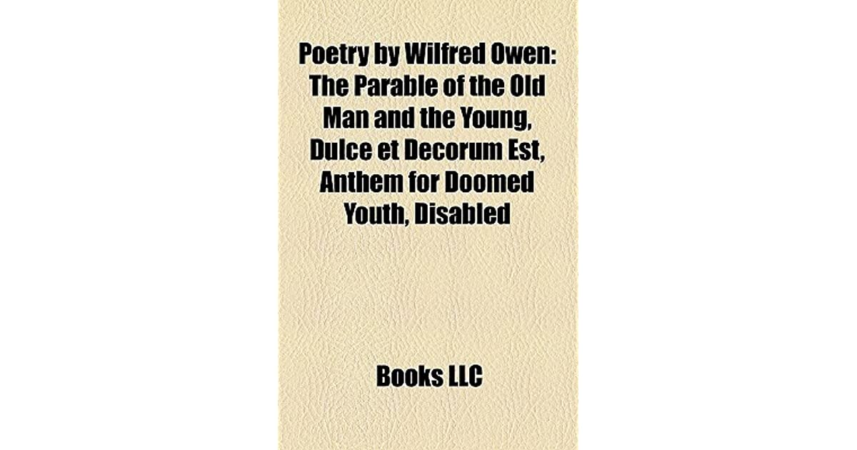 a comparison of the poem dulce et decorum est by wilfred owen and the song one by thrash metal band  Sandra m gilbert explores the literary heritage of two of the most famous first world war poems, wilfred owen's 'anthem for doomed youth' and 'dulce et decorum est.