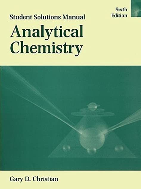 analytical chemistry student solutions manual by gary d christian rh goodreads com Analytical Chemistry Humor gary christian analytical chemistry solution manual