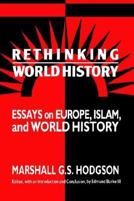 Rethinking World History: Essays on Europe, Islam and World History