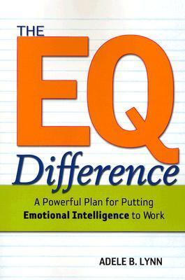 The EQ Difference  A Powerful Plan for Putting Emotional Intelligence to Work (2004, AMACOM)