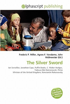 The Silver Sword by Frederic P.  Miller