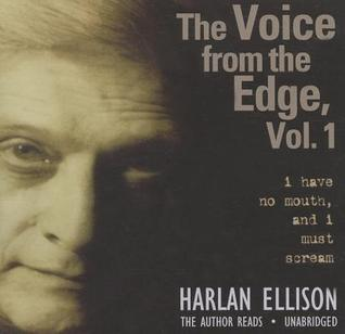 I Have No Mouth and I Must Scream: The Voice from the Edge