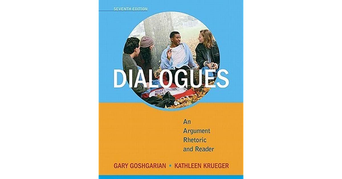 Dialogues an argument rhetoric and reader by gary goshgarian fandeluxe Image collections