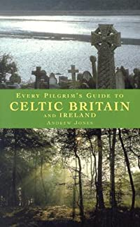 Every Pilgrim's Guide to Celtic Britain and Ireland
