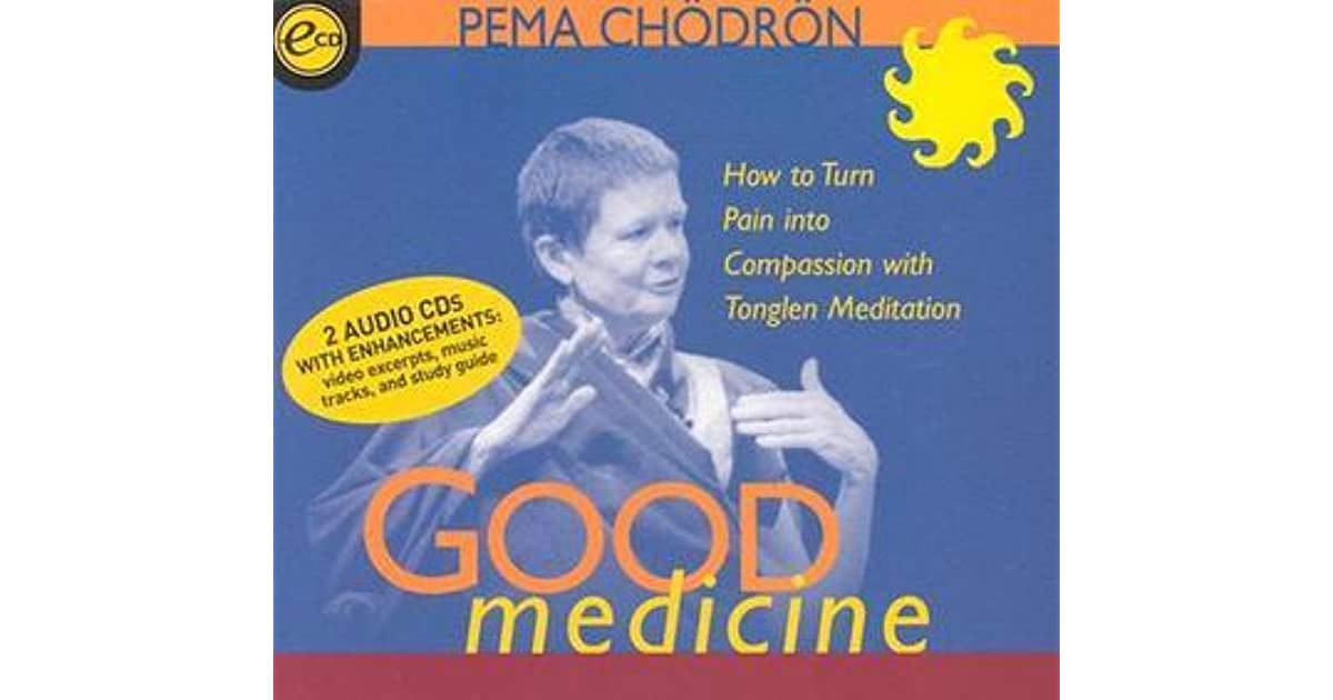 Good Medicine How To Turn Pain Into Compassion With Tonglen