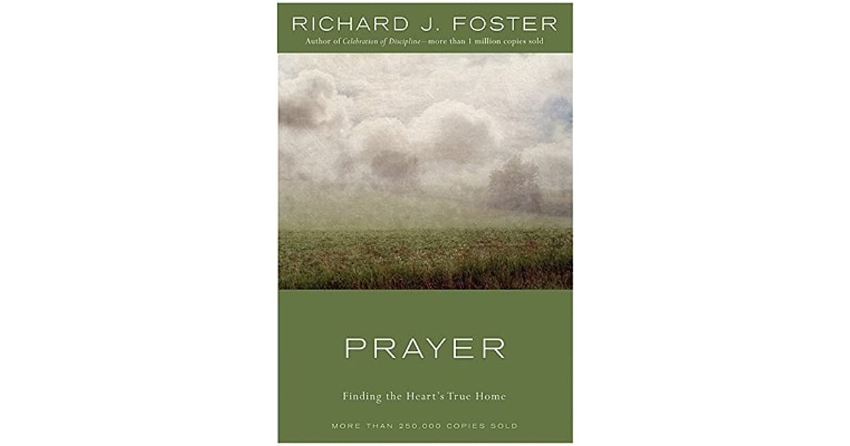 Prayer: Finding the Heart's True Home by Richard J  Foster