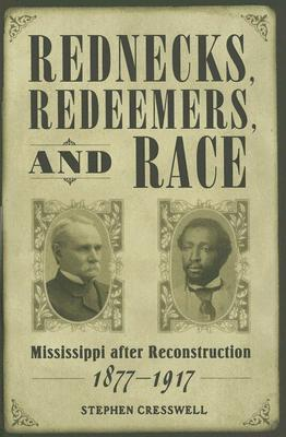 Rednecks, Redeemers, and Race: Mississippi After Reconstruction, 1877-1917