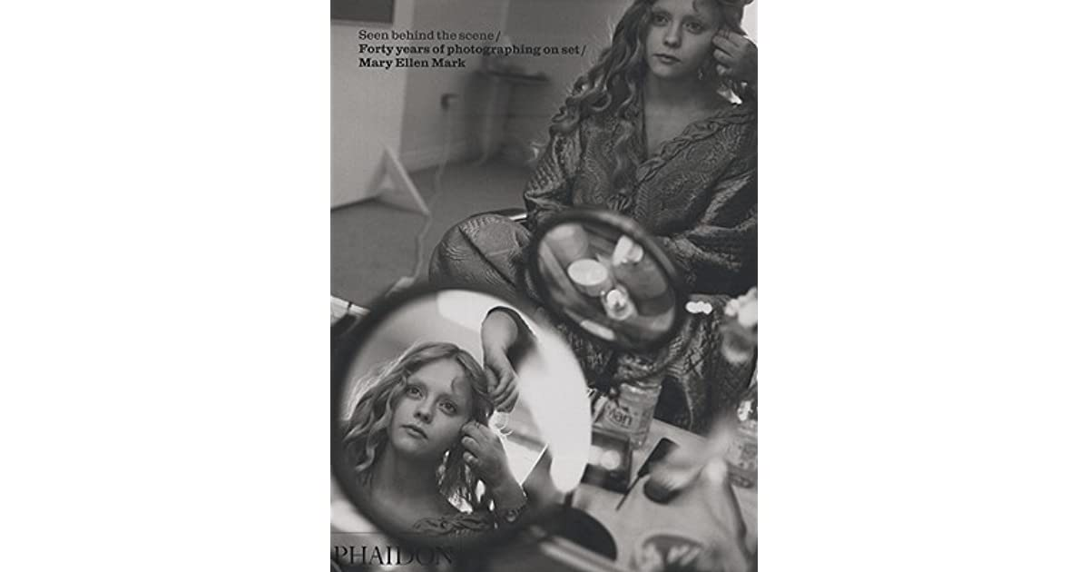 Seen Behind The Scene Forty Years Of Photographing On Set By Mary Ellen Mark