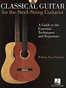 Classical Guitar for the Steel-String Guitarist: A Guide to the Essential Techniques and Repertoire [With CD]