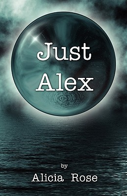 Just Alex by Alicia  Rose