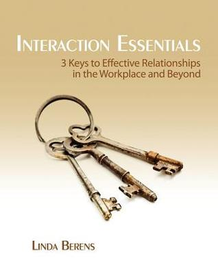Interaction Essentials: 3 Keys To Effective Relationships In The Workplace And Beyond
