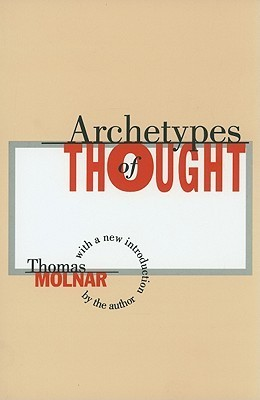 Archetypes of Thought  by  Thomas Steven Molnar