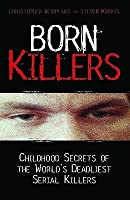 Born Killers: Childhood Secrets of the World's Deadliest Serial Killers. Christopher Berry-Dee and Steven Morris