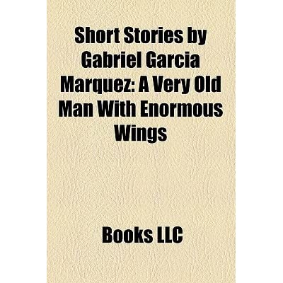 the emotions of the narrator in the short story a very old man with enormous wings by gabriel garcia The style of writing that is used in a very old man with enormous wings is magic realism he uses realistic details garcia marquez creates a fictional world where fact and illusion, science and folk, history and dream, which seem equally real and are hard to distinguish the village can come across.