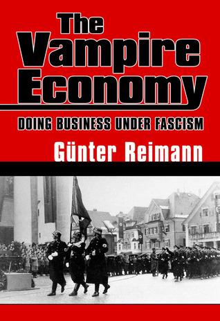 The Vampire Economy: Doing Business Under Fascism