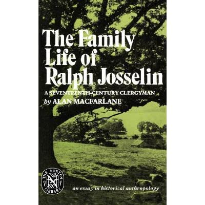 the family life of ralph josselin a seventeenth century clergyman  the family life of ralph josselin a seventeenth century clergyman an essay in historical anthropology by alan macfarlane