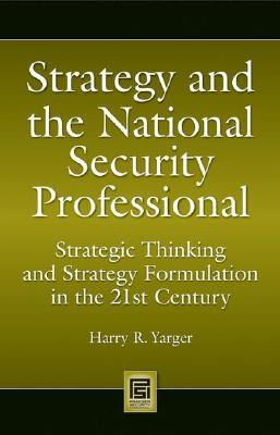 Strategy and the National Security Professional: Strategic Thinking and Strategy Formulation in the 21st Century