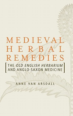 Medieval Herbal Remedies: The Old English Herbarium and