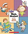 Wait Skates! and Other Funny Stories