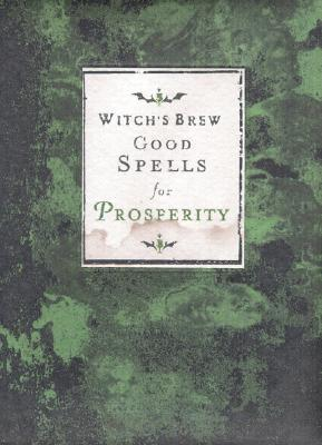 Witch's Brew: Good Spells for Prosperity Witch Bree