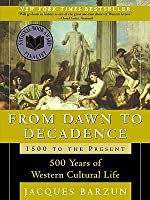 From Dawn to Decadence: 500 Years of Western Cultural Life