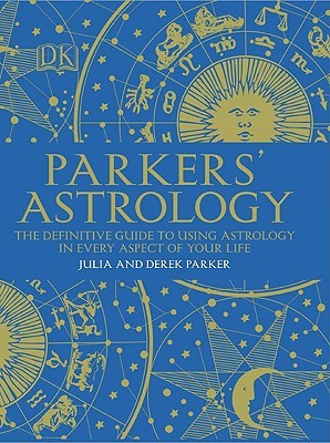 Parker's Astrology: The Definitive Guide to Using Astrology