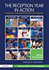 The Reception Year in Action: A Month-By-Month Guide to Success in the Classroom