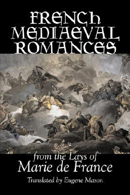 French Medieval Romances from the Lays of Marie de France, Fiction, Classics, Literary, Action & Adventure