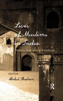 Lives of Muslims in India Politics, Exclusion and Violence, 2nd Edition