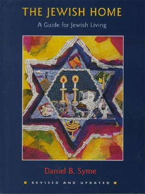 The Jewish Home: A Guide to the Jewish Holidays and Life Cycles