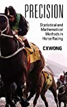 Precision: Statistical and Mathematical Methods in Horse Racing
