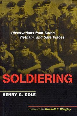 Soldiering-Observations from Korea, Vietnam, and Safe Places