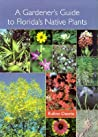 A Gardener's Guide to Florida's Native Plants by Rufino Osorio