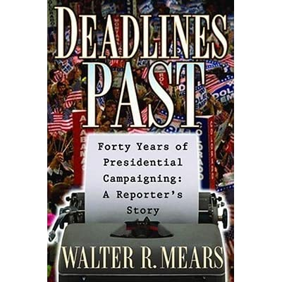 Deadlines Past: Forty Years of Presidential Campaigning: A Reporters Story