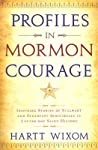 Profiles in Mormon Courage: Inspiring Stories of Stalwart and Steadfast Individuals in Latter-Day Saint History