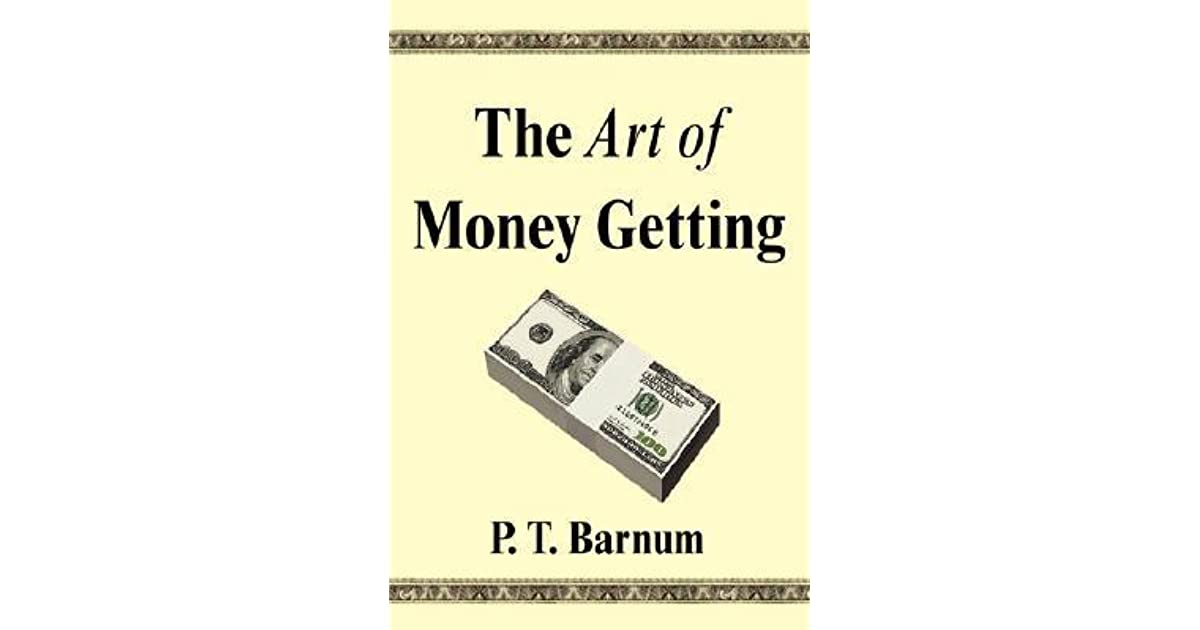 The Art of Money Getting: Golden Rules for Making Money by P T  Barnum