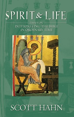 Spirit & Life: Essays on Interpreting the Bible in Ordinary Time by Scott Hahn