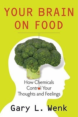 Your Brain on Food How Chemicals Control Your Thoughts and Feelings- Second Edition