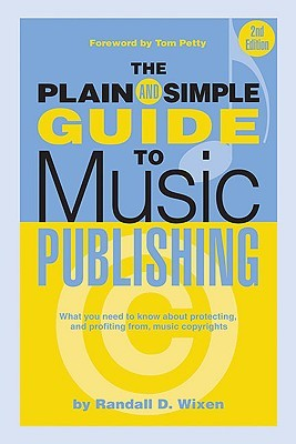The Plain & Simple Guide to Music Publishing: Foreword by Tom Petty