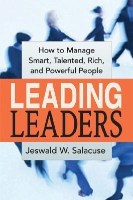 Leading Leaders  How to Manage Smart, Talented, Rich, and Powerful People (2005, AMACOM)