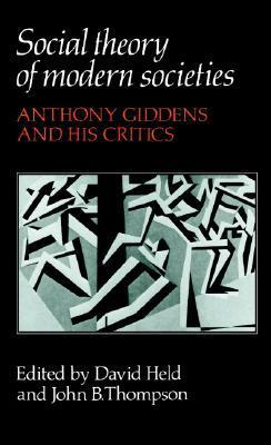 Social Theory of Modern Societies. Anthony Giddens and his Critics (edit