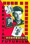 Ukrainian Futurism, 1914-1930 by Oleh S. Ilnytzkyj