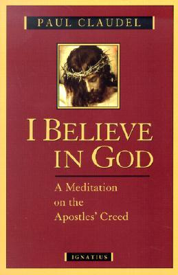 I Believe in God: A Meditation on the Apostles' Creed