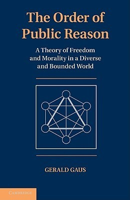 The Order of Public Reason  A Theory of Freedom and Morality in a Diverse and Bounded World