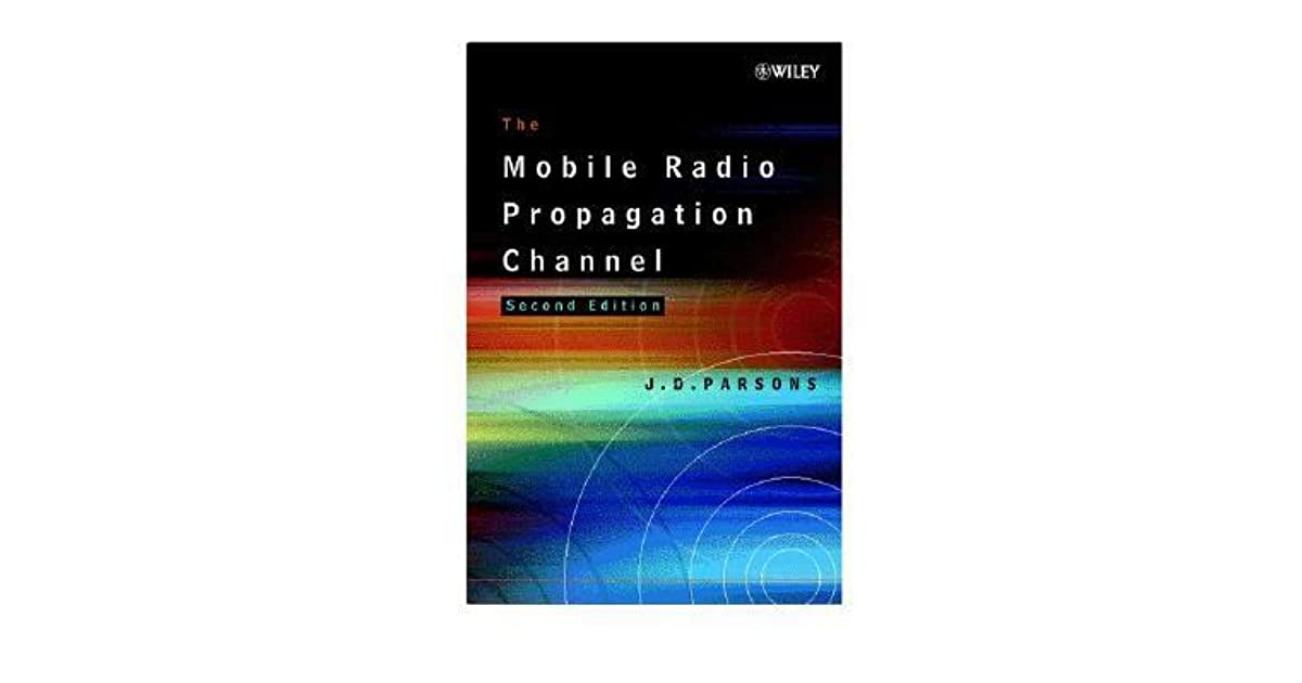 The Mobile Radio Propagation Channel by J D  Parsons