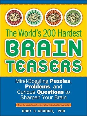 The-World-s-200-Hardest-Brain-Teasers-Mind-Boggling-Puzzles-Problems-and-Curious-Questions-to-Sharpen-Your-Brain