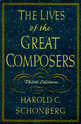 The Lives of the Great Composers by Harold C  Schonberg