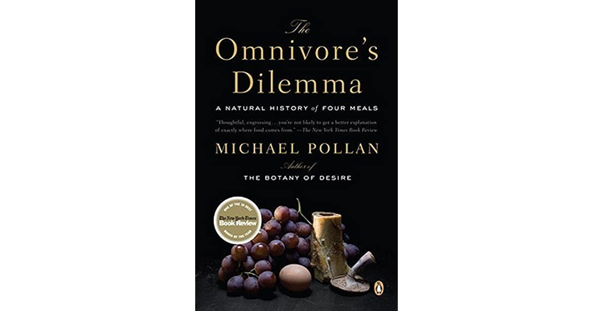 thesis statement on omnivore dilemma Is this good enough thesis statement  yet, michael pollan revealed in the novel the omnivore's dilemma that one's assumption about the health of the food isn't accurate rather similar dangers continue to exist within the false marketing labels follow.